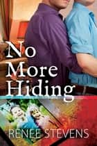 No More Hiding ebook by Renee Stevens