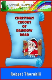 Christmas Crooks Of Rainbow Road ebook by Robert Thornhill