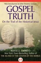 Gospel Truth ebook by Russell Shorto,John Dominic Crossan