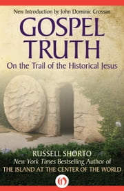 Gospel Truth - On the Trail of the Historical Jesus ebook by Russell Shorto,John Dominic Crossan