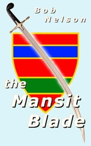 The Mansit Blade ebook by Bob Nelson