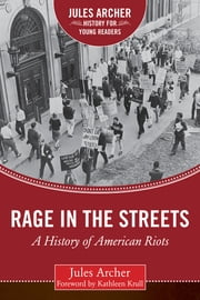 Rage in the Streets - A History of American Riots ebook by Jules Archer, Kathleen Krull