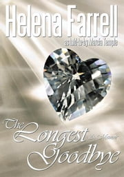 The Longest Goodbye: A Memoir ebook by Helena Farrell as told-to-by Marcia Temple