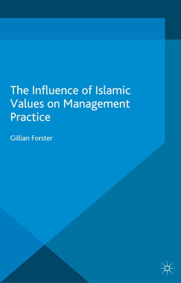 The Influence of Islamic Values on Management Practice ebook by G. Forster
