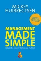 Management made simple - ideas of a former McKinsey Partner ebook by Annushka Kamp, Mickey Huibregtsen, Marc Baaij