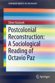 Postcolonial Reconstruction: A Sociological Reading of Octavio Paz ebook by Oliver Kozlarek