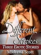 Different Strokes (Three Erotic Stories of Seduction, First Time for a Virgin, and a Threesome) - Three Erotic Stories of Seduction, First Time for a Virgin, and a Threesome ebook by Midrena Scott