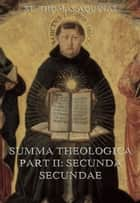 "Summa Theologica Part II (""Secunda Secundae"") ebook by St. Thomas Aquinas"