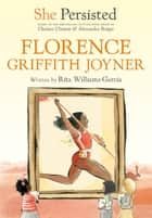She Persisted: Florence Griffith Joyner ebook by Rita Williams-Garcia, Chelsea Clinton, Alexandra Boiger,...