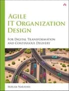 Agile IT Organization Design ebook by Sriram Narayan