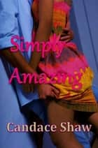 Simply Amazing ebook by Candace Shaw