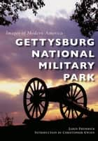 Gettysburg National Military Park ebook by Jared Frederick, Christopher Gwinn