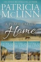 A Place Called Home Trilogy Boxed Set - Books 1-3 ebook by Patricia McLinn