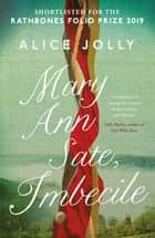 Mary Ann Sate, Imbecile ebook by Alice Jolly