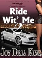 Ride Wit' Me Part 2 ebook by Joy Deja King
