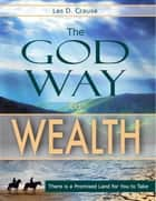 The God Way to Wealth ebook by Les D. Crause