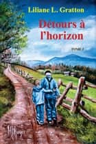 Détours à l'horizon - Tome 2 ebook by Liliane L. Gratton