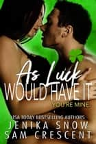 As Luck Would Have It ebook by Jenika Snow, Sam Crescent