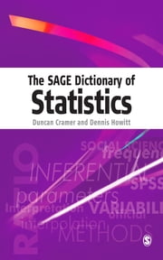 The SAGE Dictionary of Statistics - A Practical Resource for Students in the Social Sciences ebook by Dr Duncan Cramer,Dr Dennis Laurence Howitt