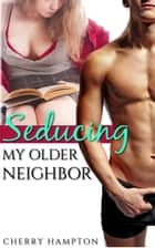 Seducing My Older Neighbor ebook by