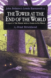The Tower at the End of the World ebook by Brad Strickland,S.D. Schindler,John Bellairs