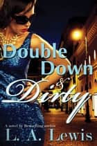 Double Down and Dirty ebook by L.A. Lewis