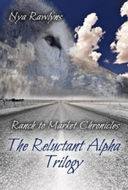 The Reluctant Alpha Trilogy - Ranch to Market Chronicles ebook by Nya Rawlyns
