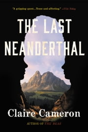The Last Neanderthal - A Novel ebook by Claire Cameron