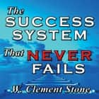 Success System That Never Fails, The audiobook by William Clement Stone