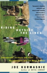 Riding Outside The Lines - International Incidents and Other Misadventures with the Metal Cowboy ebook by Joe Kurmaskie