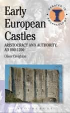 Early European Castles ebook by Oliver Creighton
