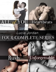 Lucia Jordan's Four Series Collection: All of You, Heartbeats, Rush, Unforgettable ebook by Lucia Jordan