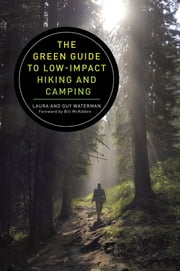 The Green Guide to Low-Impact Hiking and Camping ebook by Guy Waterman, Laura Waterman, Bill McKibben
