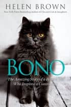 Bono - The Amazing Story of a Rescue Cat Who Inspired a Community ebook by Helen Brown