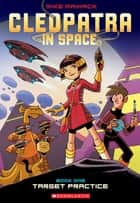 Target Practice (Cleopatra in Space #1) ebook by Mike Maihack