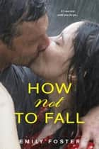 How Not to Fall ebook by Emily Foster