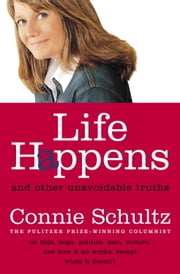 Life Happens - And Other Unavoidable Truths ebook by Connie Schultz