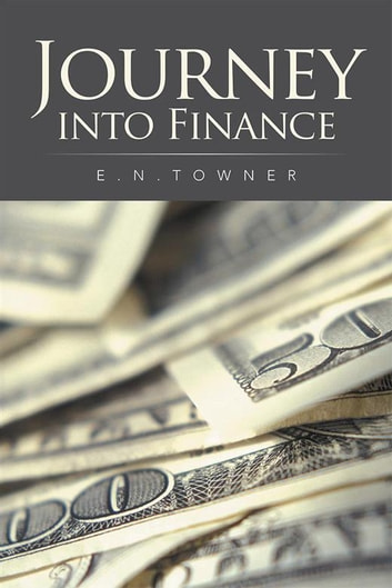 Journey into Finance ebook by E.N. TOWNER