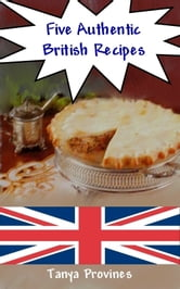 Five Authentic British Recipes ebook by Tanya Provines
