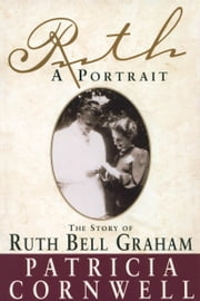 Ruth, A Portrait - The story of Ruth Bell Graham ebook by Patricia Cornwell