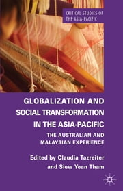 Globalization and Social Transformation in the Asia-Pacific - The Australian and Malayasian Experience ebook by Claudia Tazreiter,Siew Yean Tham