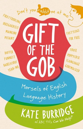Gift of the Gob - Morsels of English Language History ebook by Kate Burridge