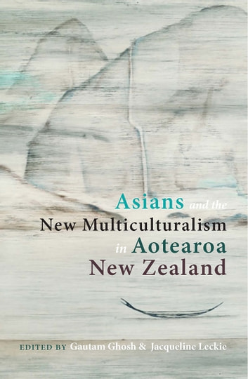 Asians and the New Multiculturalism in Aotearoa New Zealand ebook by