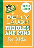 Belly Laugh Riddles and Puns for Kids - 350 Hilarious Riddles and Puns ebook by Sky Pony Editors, Bethany Straker