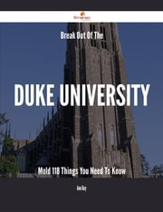Break Out Of The Duke University Mold - 118 Things You Need To Know ebook by Ann Day