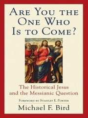 Are You the One Who Is to Come? - The Historical Jesus and the Messianic Question ebook by Michael F. Bird,Stanley Porter