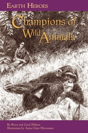 Earth Heroes: Champions of Wild Animals ebook by Carol L. Malno,Bruce Malnor