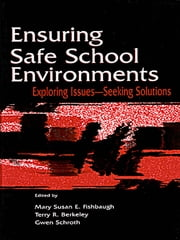 Ensuring Safe School Environments - Exploring Issues--seeking Solutions ebook by Mary Susan Fishbaugh,Gwen Schroth,Terry R. Berkeley