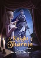 A Knight of Tharnin, Book I ebook by Robert E. Keller