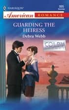 Guarding the Heiress (Mills & Boon American Romance) ebook by Debra Webb